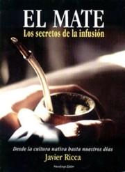 Libro: El Mate. Los secretos de la infusión, de Javier Ricca
